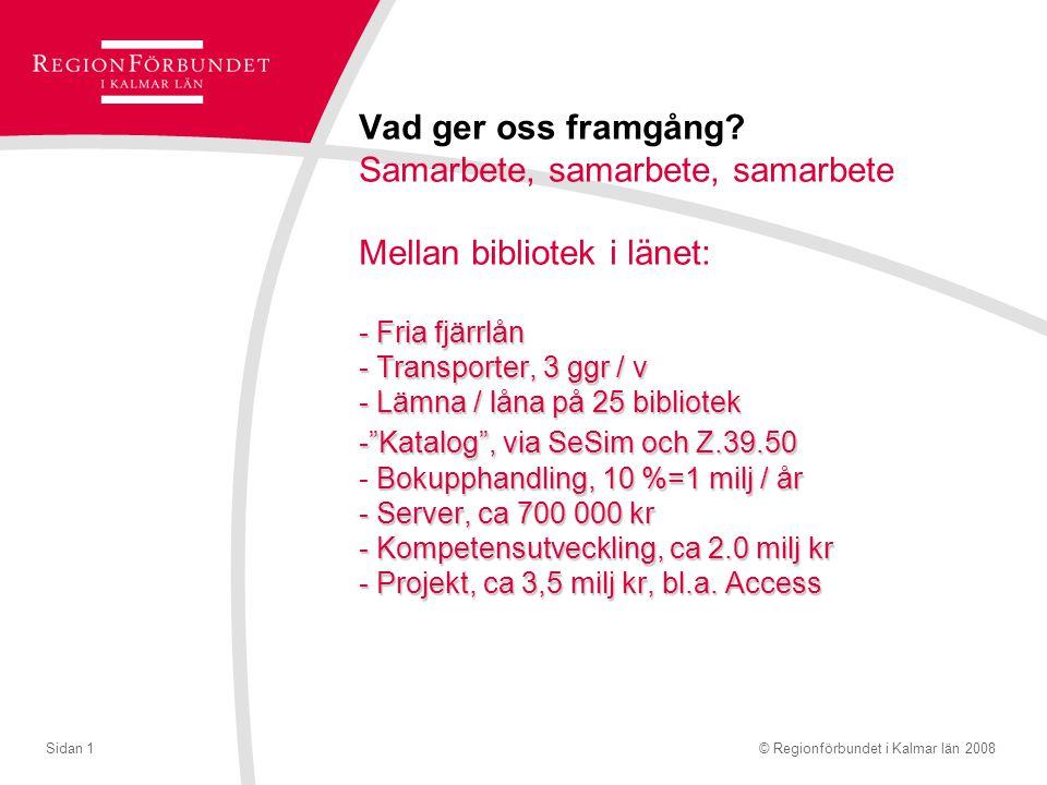 © Regionförbundet i Kalmar län 2008Sidan 1 - Fria fjärrlån - Transporter, 3 ggr / v - Lämna / låna på 25 bibliotek - Katalog , via SeSim och Z.39.50 Bokupphandling, 10 %=1 milj / år - Server, ca 700 000 kr - Kompetensutveckling, ca 2.0 milj kr - Projekt, ca 3,5 milj kr, bl.a.