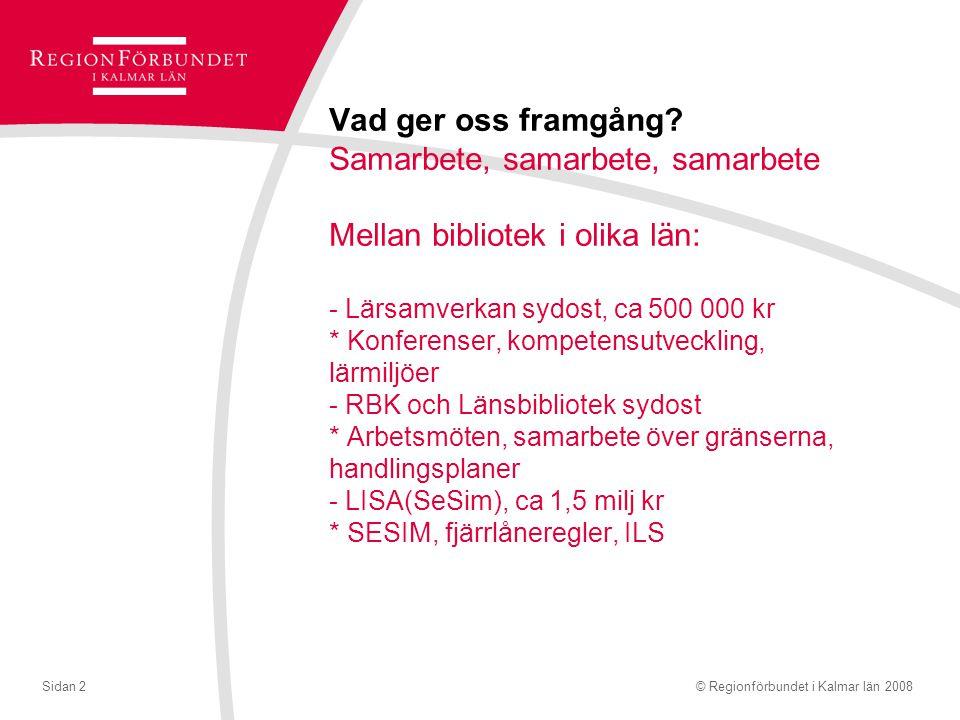 © Regionförbundet i Kalmar län 2008Sidan 2 Vad ger oss framgång.