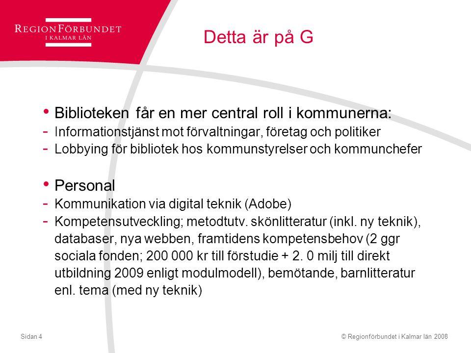 © Regionförbundet i Kalmar län 2008Sidan 5 Detta är på G Biblioteken ger kvalificerad service - Resurssida för vuxenstuderande på nätet (KUR), 80 000 kr - Bibliotek 24 för allmänheten(www.bibliotek24.se) - Kursen: Interaktion, kunskap och gemenskap, nätkursför cirkelledare (www.biblardig.worldpress.com ) - Interaktiv OPAC(webb 2.0), läns- eller kommunlösning.