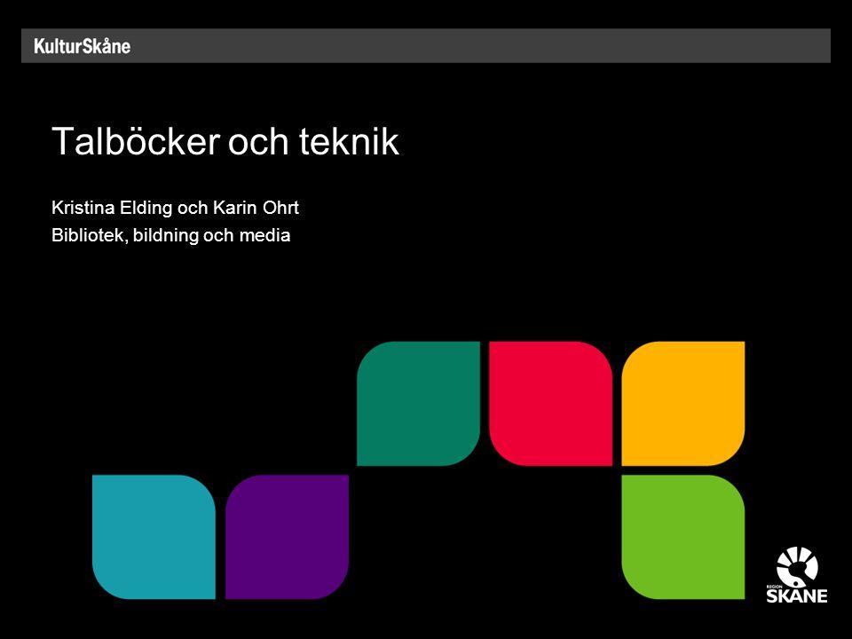 Talböcker och teknik Kristina Elding och Karin Ohrt Bibliotek, bildning och media