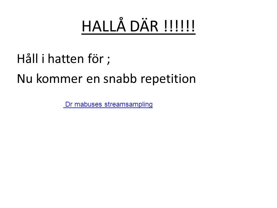HALLÅ DÄR !!!!!! Håll i hatten för ; Nu kommer en snabb repetition Dr mabuses streamsampling
