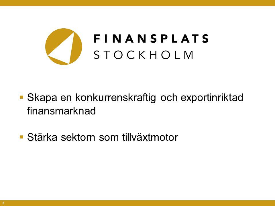 2  Skapa en konkurrenskraftig och exportinriktad finansmarknad  Stärka sektorn som tillväxtmotor