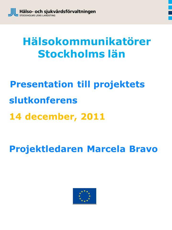 Hälsokommunikatörer Stockholms län Presentation till projektets slutkonferens 14 december, 2011 Projektledaren Marcela Bravo