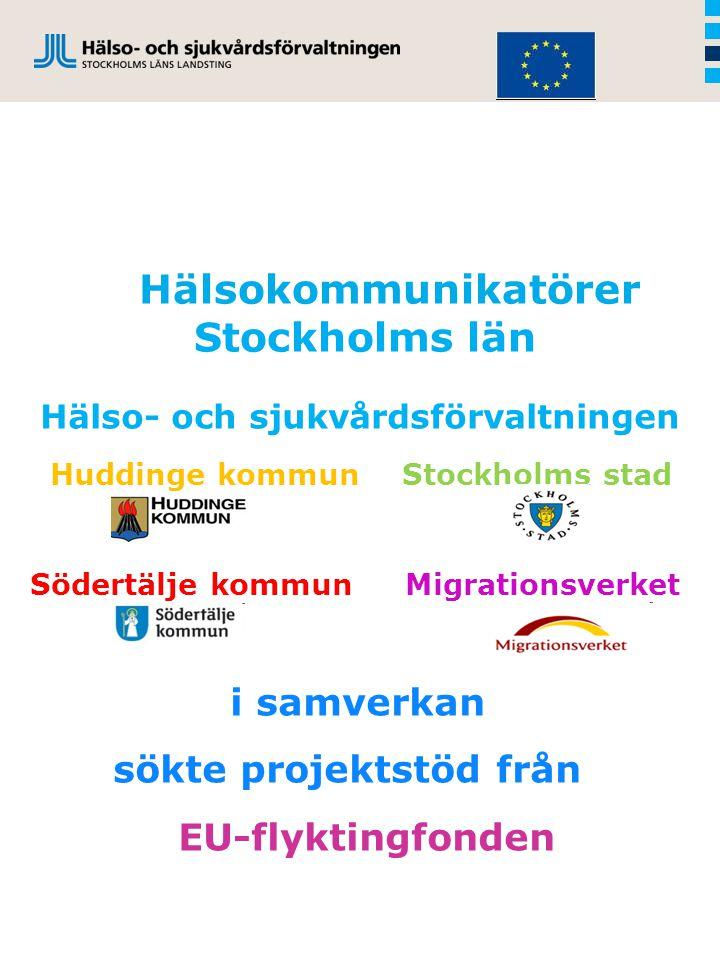 Hälsokommunikatörer Stockholms län Hälso- och sjukvårdsförvaltningen Huddinge kommun Stockholms stad Södertälje kommun Migrationsverket i samverkan sökte projektstöd från EU-flyktingfonden