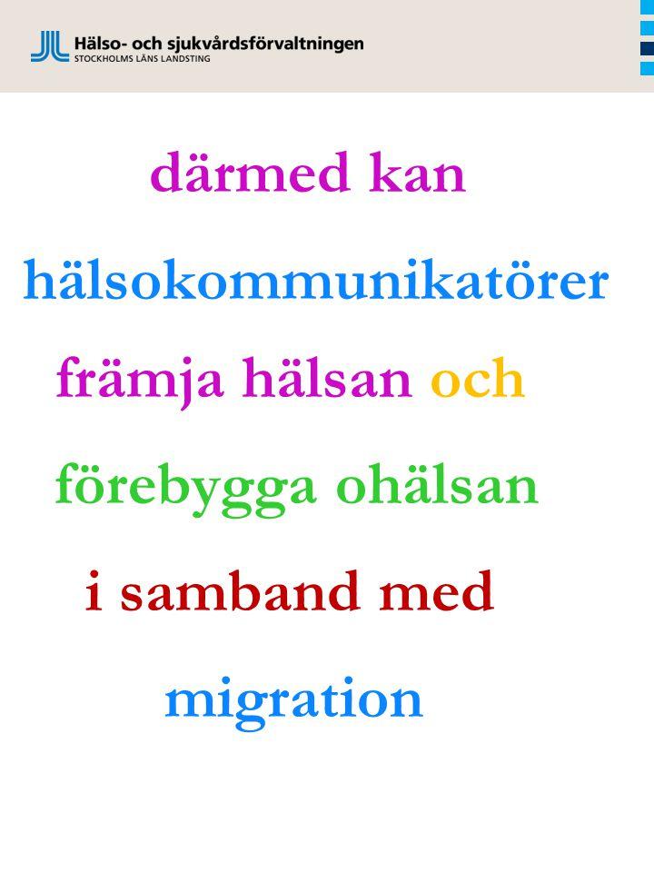 därmed kan hälsokommunikatörer främja hälsan och förebygga ohälsan i samband med migration
