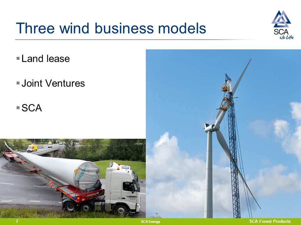 Three wind business models  Land lease  Joint Ventures  SCA SCA Energy SCA Forest Products7