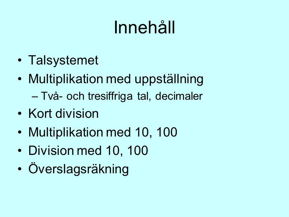 Innehåll Talsystemet Multiplikation med uppställning –Två- och tresiffriga tal, decimaler Kort division Multiplikation med 10, 100 Division med 10, 10