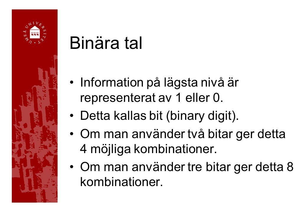 Binära tal Information på lägsta nivå är representerat av 1 eller 0. Detta kallas bit (binary digit). Om man använder två bitar ger detta 4 möjliga ko