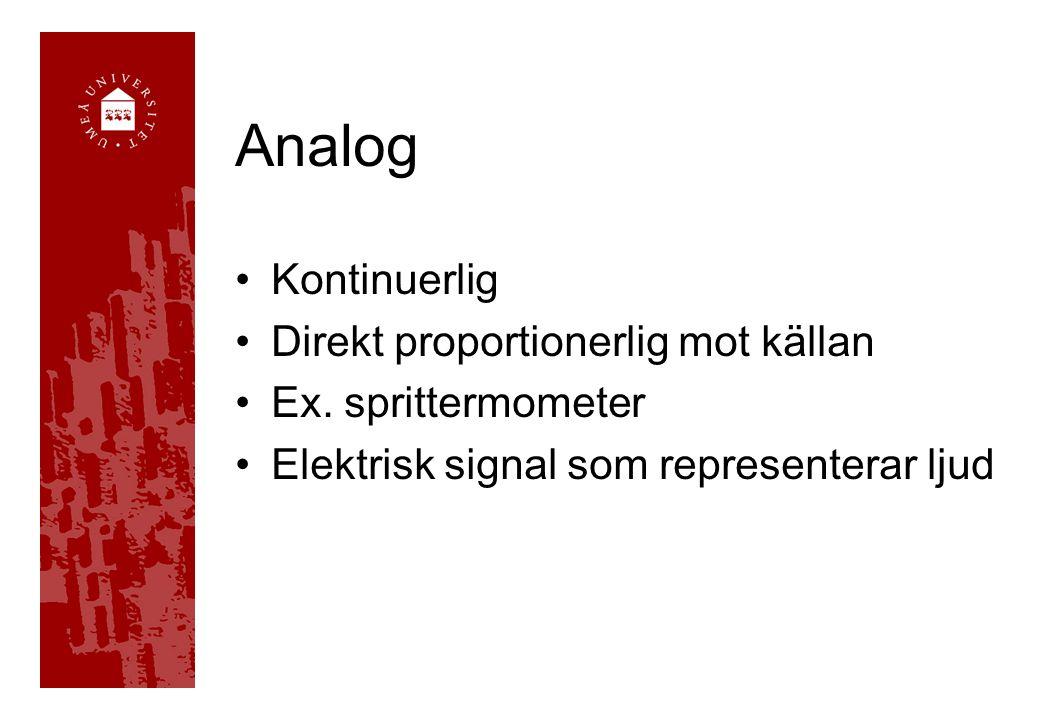Analog Kontinuerlig Direkt proportionerlig mot källan Ex. sprittermometer Elektrisk signal som representerar ljud