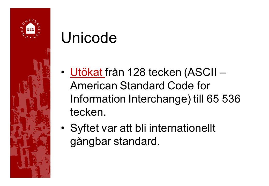 Unicode Utökat från 128 tecken (ASCII – American Standard Code for Information Interchange) till 65 536 tecken.Utökat Syftet var att bli internationel