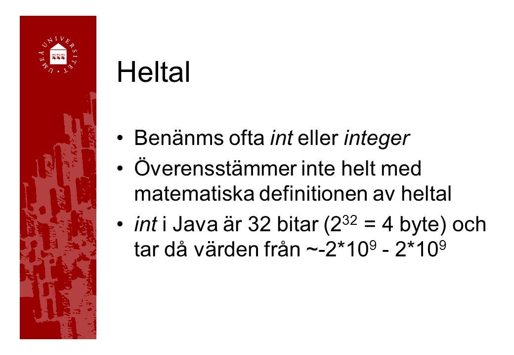 Heltal Benänms ofta int eller integer Överensstämmer inte helt med matematiska definitionen av heltal int i Java är 32 bitar (2 32 = 4 byte) och tar d