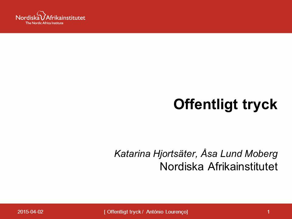 2015-04-02[ Offentligt tryck / António Lourenço]1 Offentligt tryck Katarina Hjortsäter, Åsa Lund Moberg Nordiska Afrikainstitutet