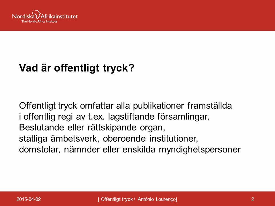 2015-04-02[ Offentligt tryck / António Lourenço]2 Vad är offentligt tryck? Offentligt tryck omfattar alla publikationer framställda i offentlig regi a