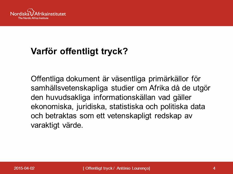 2015-04-02[ Offentligt tryck / António Lourenço]4 Varför offentligt tryck? Offentliga dokument är väsentliga primärkällor för samhällsvetenskapliga st