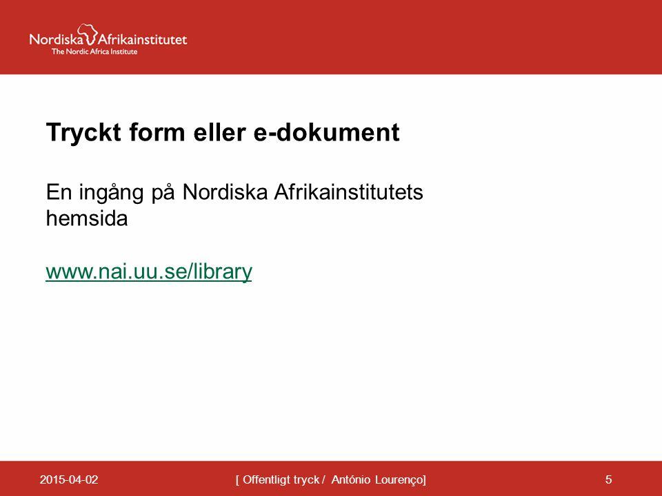 2015-04-02[ Offentligt tryck / António Lourenço]5 Tryckt form eller e-dokument En ingång på Nordiska Afrikainstitutets hemsida www.nai.uu.se/library