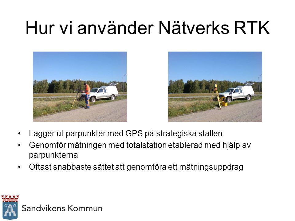 Hur vi använder Nätverks RTK Lägger ut parpunkter med GPS på strategiska ställen Genomför mätningen med totalstation etablerad med hjälp av parpunkter