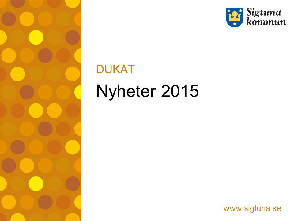 www.sigtuna.se Nyheter 2015 DUKAT