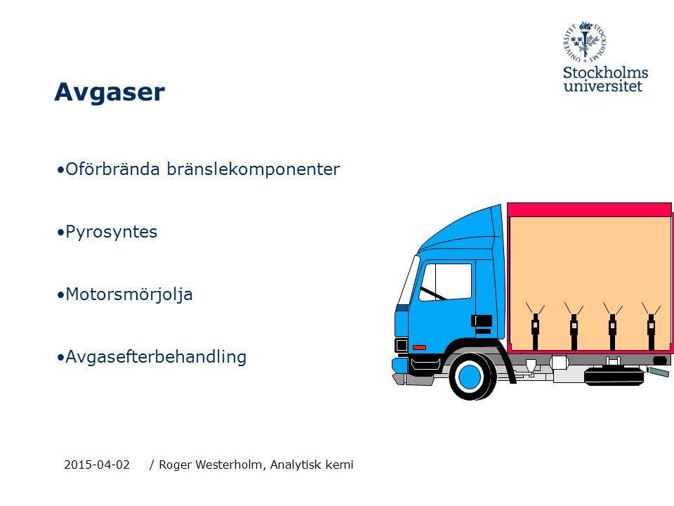 2015-04-02/ Roger Westerholm, Analytisk kemi Avgaser Oförbrända bränslekomponenter Pyrosyntes Motorsmörjolja Avgasefterbehandling