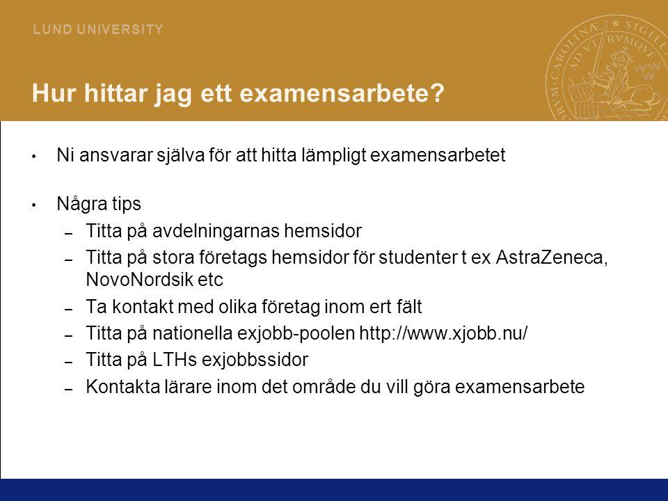 9 L U N D U N I V E R S I T Y Att tänka på Ni måste ha en examinator innan ni börjar ert examensarbete Examensarbetet får inte hemligstämplas OBS.