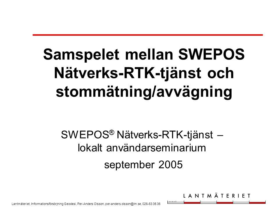 Lantmäteriet, Informationsförsörjning Geodesi, Per-Anders Olsson, per-anders.olsson@lm.se, 026-63 35 36 Noggrannheten vid RTK-mätning Styrs av alla parametrar som rör mätningen –Vissa är påverkbara, t ex centrering, satellitförhållanden –Vissa kan bedömas under mätningen, t ex det interna kvalitetstalet Guide till RTK-mätning under utarbetande under hösten 2005 –Mer info på SWEPOS-seminariet i Gävle 18 oktober 2005