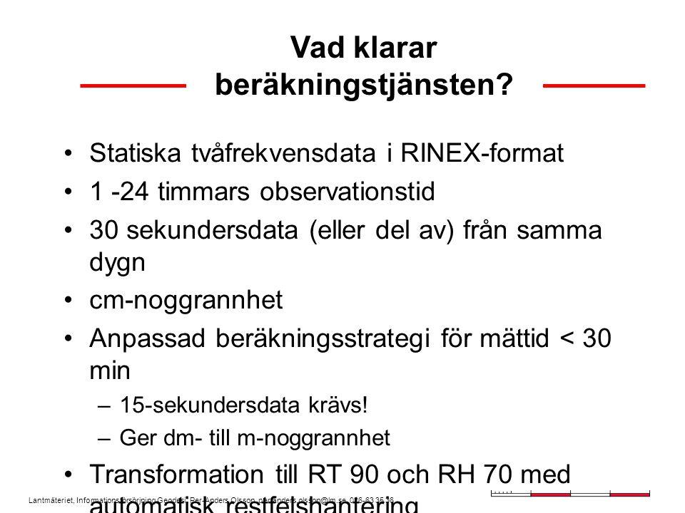 Lantmäteriet, Informationsförsörjning Geodesi, Per-Anders Olsson, per-anders.olsson@lm.se, 026-63 35 36 Vad klarar beräkningstjänsten.