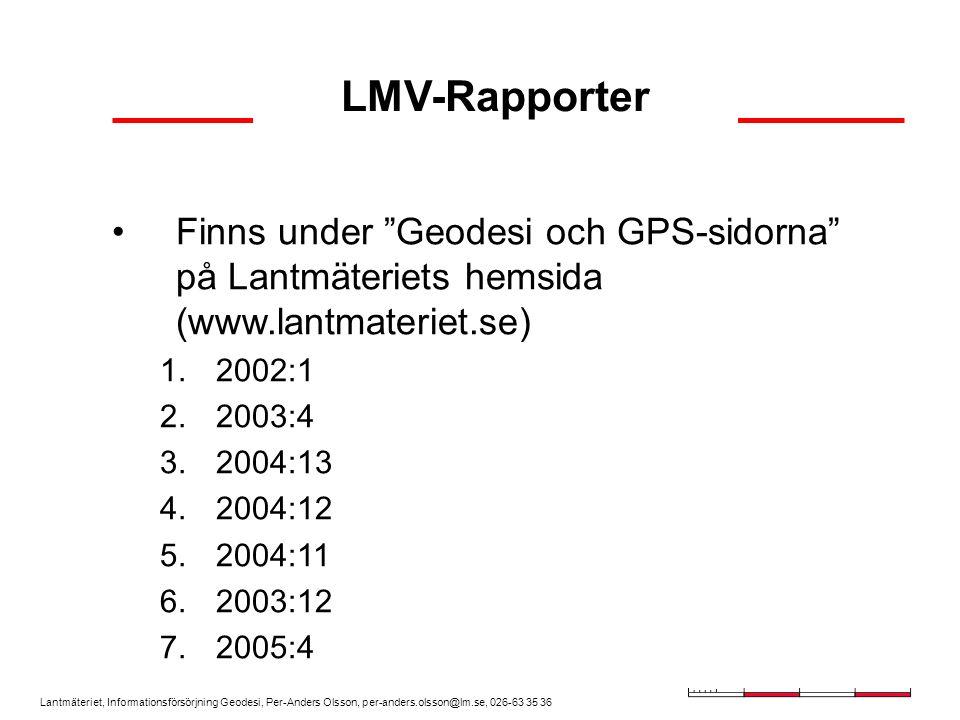 Lantmäteriet, Informationsförsörjning Geodesi, Per-Anders Olsson, per-anders.olsson@lm.se, 026-63 35 36 Finns under Geodesi och GPS-sidorna på Lantmäteriets hemsida (www.lantmateriet.se) 1.2002:1 2.2003:4 3.2004:13 4.2004:12 5.2004:11 6.2003:12 7.2005:4 LMV-Rapporter