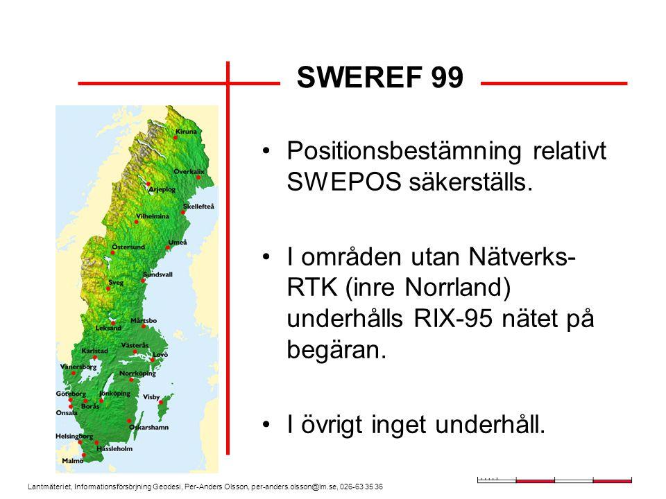 Lantmäteriet, Informationsförsörjning Geodesi, Per-Anders Olsson, per-anders.olsson@lm.se, 026-63 35 36 SWEREF 99 Positionsbestämning relativt SWEPOS säkerställs.