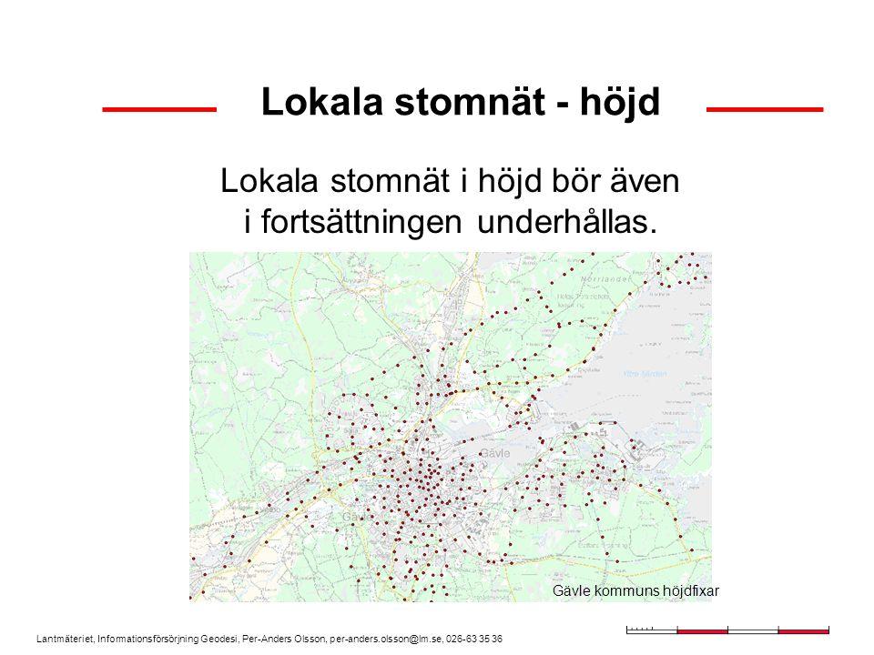Lantmäteriet, Informationsförsörjning Geodesi, Per-Anders Olsson, per-anders.olsson@lm.se, 026-63 35 36 Lokala stomnät - höjd Lokala stomnät i höjd bör även i fortsättningen underhållas.