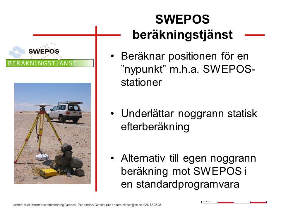Lantmäteriet, Informationsförsörjning Geodesi, Per-Anders Olsson, per-anders.olsson@lm.se, 026-63 35 36 SWEPOS beräkningstjänst Beräknar positionen för en nypunkt m.h.a.