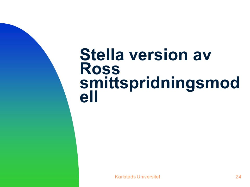 Karlstads Universitet24 Stella version av Ross smittspridningsmod ell