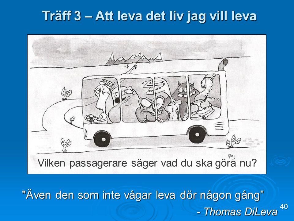 Vilken passagerare säger vad du ska göra nu? Träff 3 – Att leva det liv jag vill leva 40