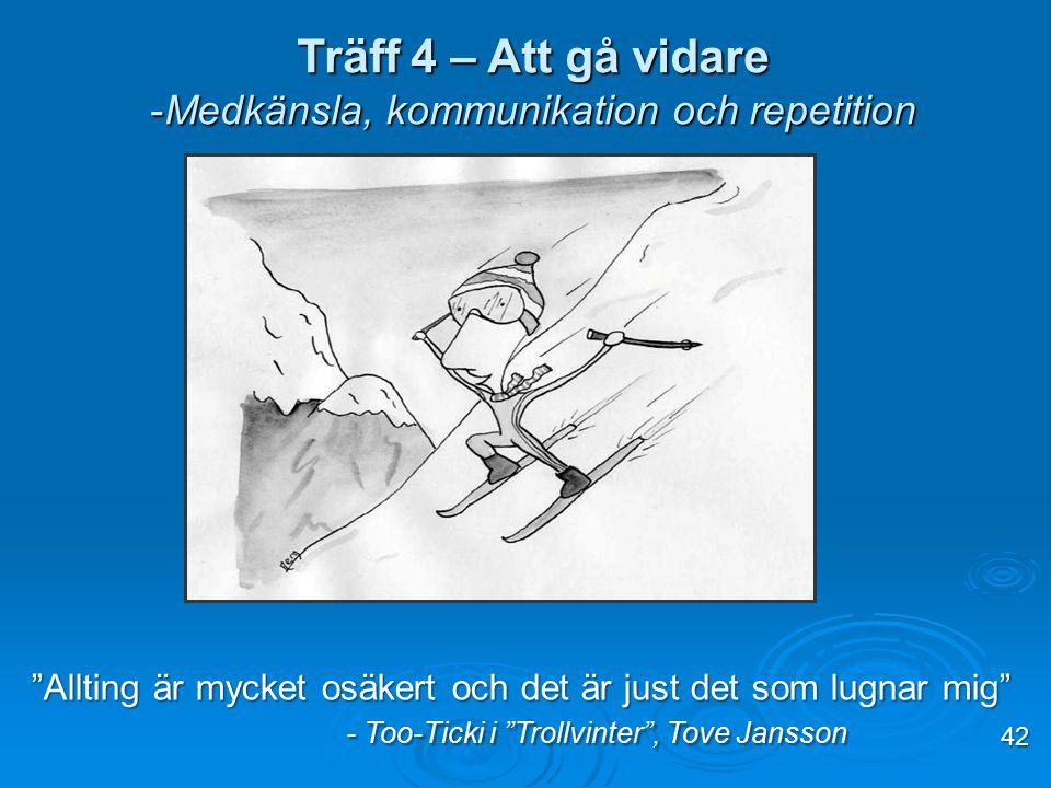 """Träff 4 – Att gå vidare -Medkänsla, kommunikation och repetition 42 """"Allting är mycket osäkert och det är just det som lugnar mig"""" - Too-Ticki i """"Trol"""