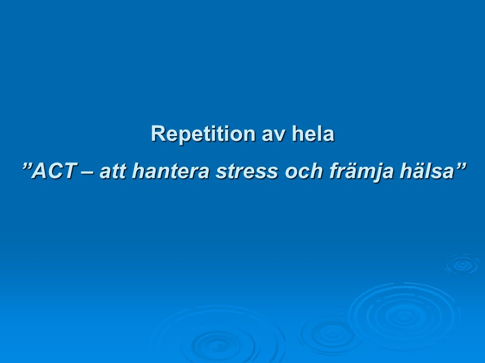 """Repetition av hela """"ACT – att hantera stress och främja hälsa"""""""