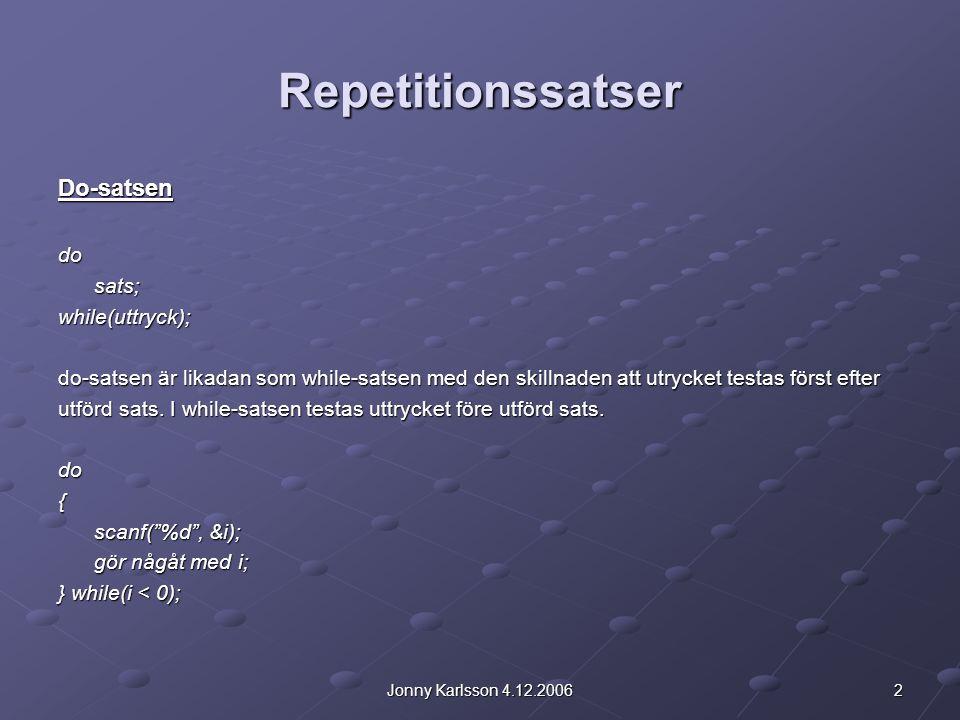 2Jonny Karlsson 4.12.2006 Repetitionssatser Do-satsendosats;while(uttryck); do-satsen är likadan som while-satsen med den skillnaden att utrycket testas först efter utförd sats.