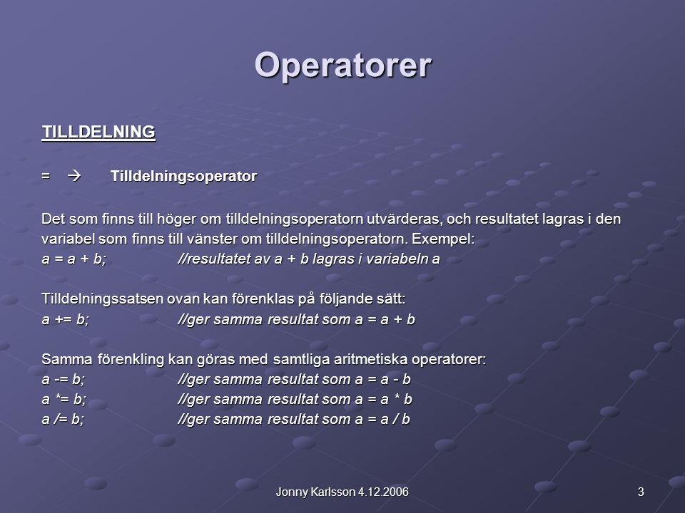 3Jonny Karlsson 4.12.2006 Operatorer TILLDELNING =  Tilldelningsoperator Det som finns till höger om tilldelningsoperatorn utvärderas, och resultatet lagras i den variabel som finns till vänster om tilldelningsoperatorn.