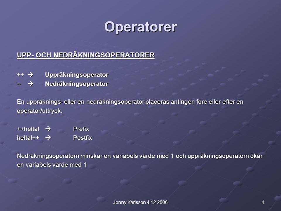 4Jonny Karlsson 4.12.2006 Operatorer UPP- OCH NEDRÄKNINGSOPERATORER ++  Uppräkningsoperator --  Nedräkningsoperator En uppräknings- eller en nedräkn