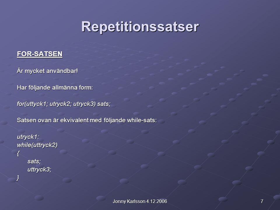 7Jonny Karlsson 4.12.2006 Repetitionssatser FOR-SATSEN Är mycket användbar! Har följande allmänna form: for(uttyck1; utryck2; utryck3) sats; Satsen ov