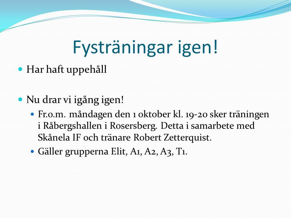 Fysträningar igen! Har haft uppehåll Nu drar vi igång igen! Fr.o.m. måndagen den 1 oktober kl. 19-20 sker träningen i Råbergshallen i Rosersberg. Dett