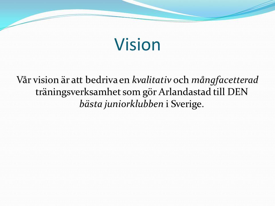 Vision Vår vision är att bedriva en kvalitativ och mångfacetterad träningsverksamhet som gör Arlandastad till DEN bästa juniorklubben i Sverige.