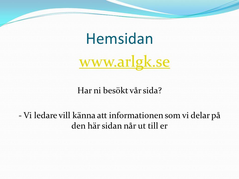 Hemsidan www.arlgk.se Har ni besökt vår sida? - Vi ledare vill känna att informationen som vi delar på den här sidan når ut till er