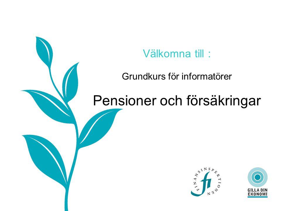 Välkomna till : Grundkurs för informatörer Pensioner och försäkringar