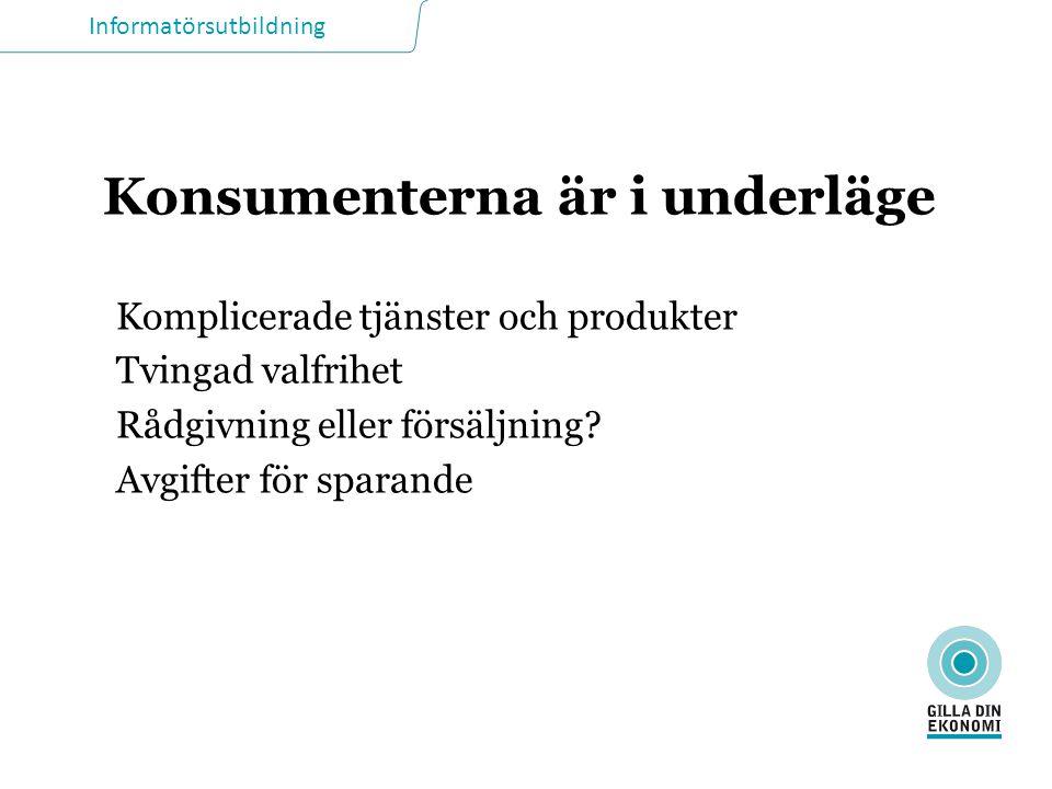 Informatörsutbildning Konsumenterna är i underläge Komplicerade tjänster och produkter Tvingad valfrihet Rådgivning eller försäljning.
