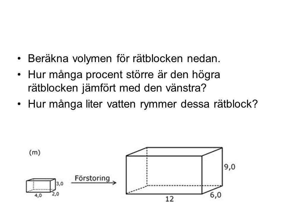 Beräkna volymen för rätblocken nedan. Hur många procent större är den högra rätblocken jämfört med den vänstra? Hur många liter vatten rymmer dessa rä