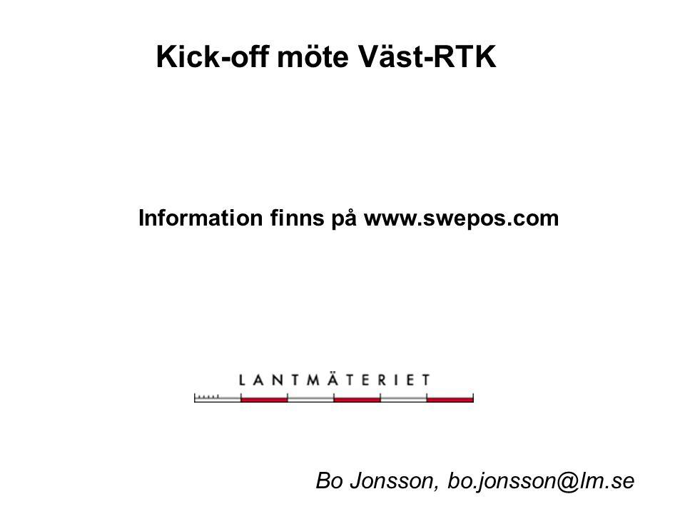 Kick-off möte Väst-RTK Information finns på www.swepos.com Bo Jonsson, bo.jonsson@lm.se