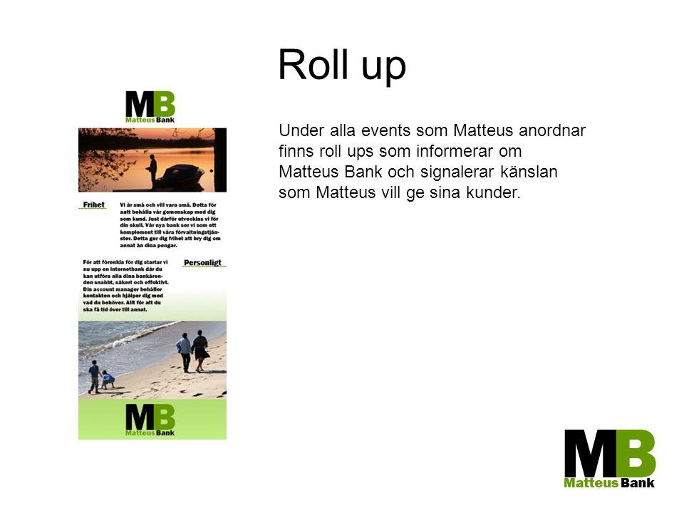 Roll up Under alla events som Matteus anordnar finns roll ups som informerar om Matteus Bank och signalerar känslan som Matteus vill ge sina kunder.