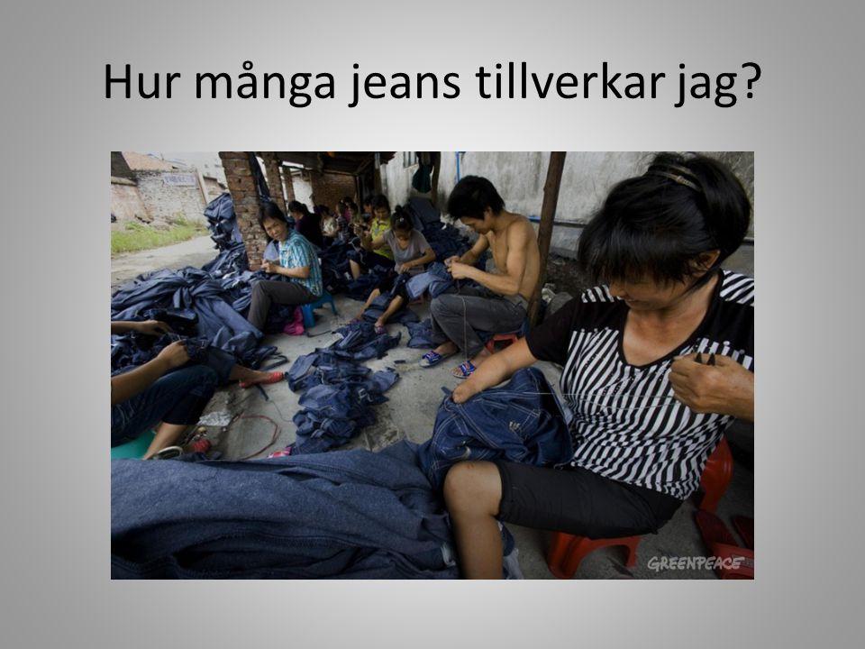 Hur många Jeans tillverkar jag.