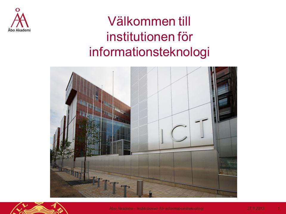 Välkommen till institutionen för informationsteknologi 28.8.2012 27.8.2013Åbo Akademi – Institutionen för informationsteknologi 1
