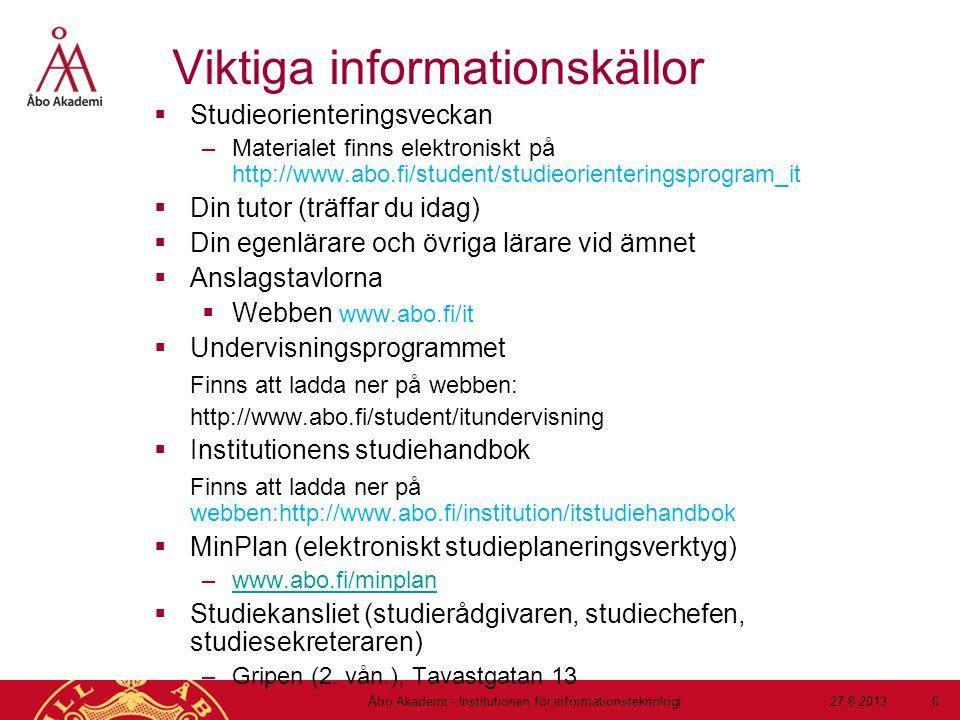 Viktiga informationskällor  Studieorienteringsveckan –Materialet finns elektroniskt på http://www.abo.fi/student/studieorienteringsprogram_it  Din t