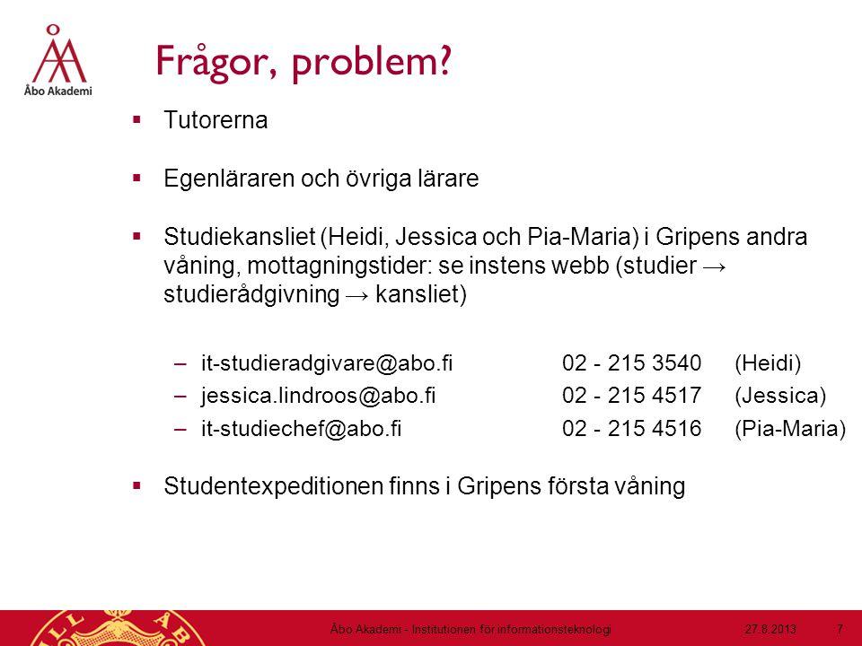 Frågor, problem?  Tutorerna  Egenläraren och övriga lärare  Studiekansliet (Heidi, Jessica och Pia-Maria) i Gripens andra våning, mottagningstider: