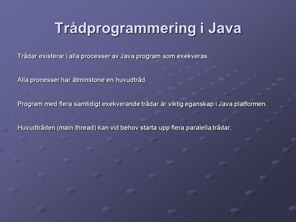 Trådprogrammering i Java Trådar existerar i alla processer av Java program som exekveras.